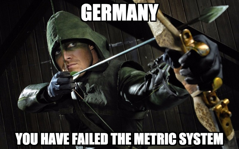Germany — You have failed the metric system!
